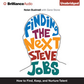 Finding the Next Steve Jobs: How to Find, Hire, Keep, and Nurture Creative Talent, by Gene Stone, Nolan Bushnell