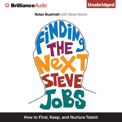 Finding the Next Steve Jobs: How to Find, Keep, and Nurture Talent Audiobook, by Nolan Bushnell