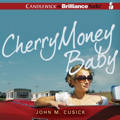 Cherry Money Baby Audiobook, by John M. Cusick