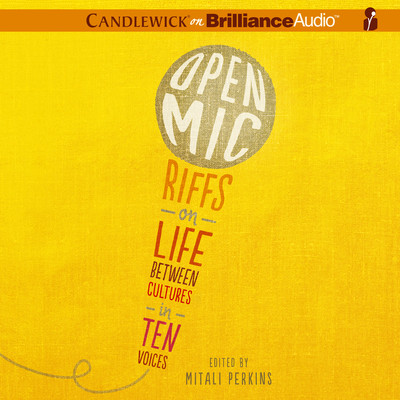 Open Mic: Riffs on Life Between Cultures in Ten Voices Audiobook, by Mitali Perkins