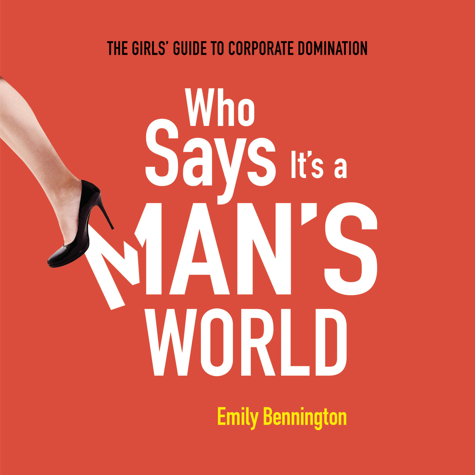 Printable Who Says It's a Man's World: The Girls' Guide to Corporate Domination Audiobook Cover Art