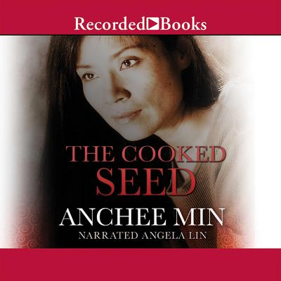 The Cooked Seed Audiobook, by Anchee Min