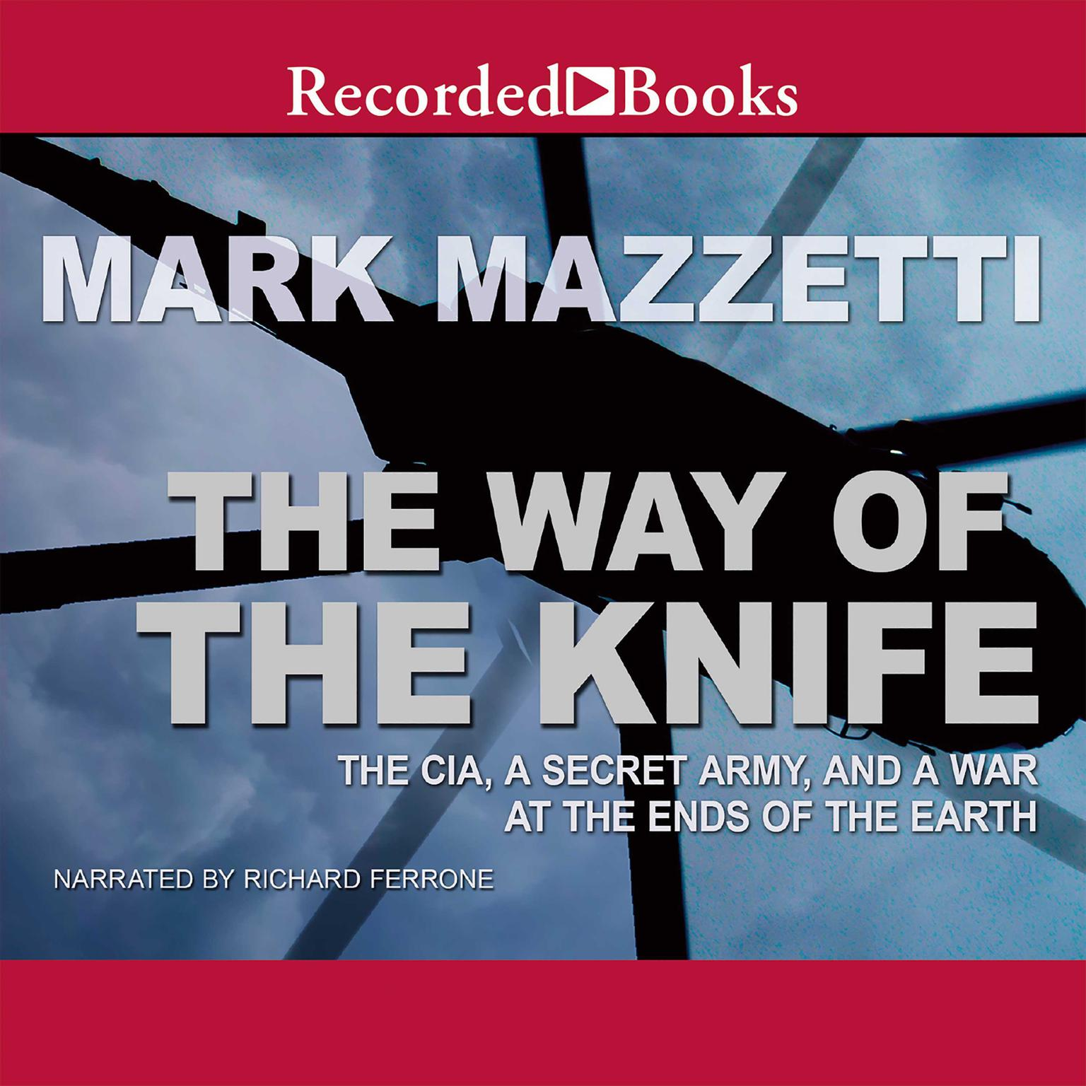 Printable The Way of the Knife: The CIA, a Secret Army, and a War at the Ends of the Earth Audiobook Cover Art