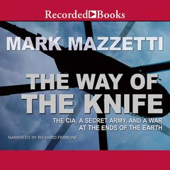 The Way of the Knife: The CIA, a Secret Army, and a War at the Ends of the Earth Audiobook, by Mark Mazzetti