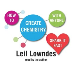 How to Create Chemistry with Anyone: 75 Ways to Spark It Fast and Make It Last Audiobook, by Leil Lowndes