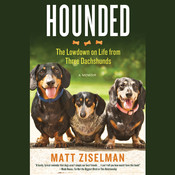 Hounded: The Lowdown on Life from Three Dachshunds Audiobook, by Matt Ziselman