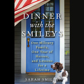 Dinner with the Smileys: One Military Family, One Year of Heroes, and Lessons for a Lifetime Audiobook, by Sarah Smiley