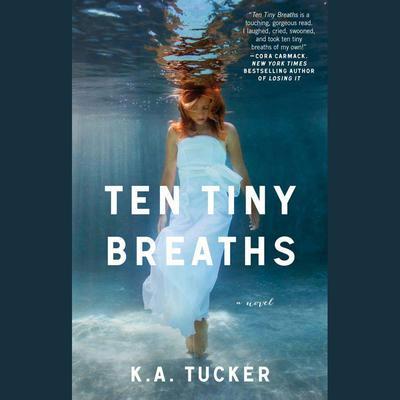 Ten Tiny Breaths: A Novel Audiobook, by K. A. Tucker
