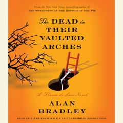 The Dead in Their Vaulted Arches: A Flavia de Luce Novel Audiobook, by Alan Bradley