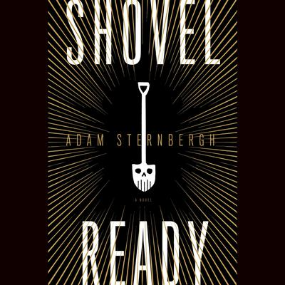 Shovel Ready: A Novel Audiobook, by Adam Sternbergh