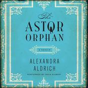 The Astor Orphan: A Memoir Audiobook, by Alexandra Aldrich