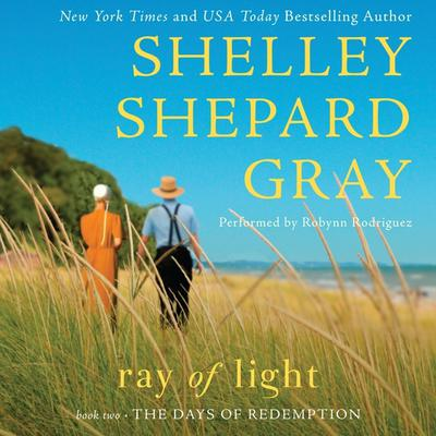 Ray of Light: The Days of Redemption Series, Book Two Audiobook, by Shelley Shepard Gray