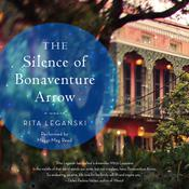 The Silence of Bonaventure Arrow: A Novel Audiobook, by Rita Leganski