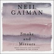Smoke and Mirrors: Short Fictions and Illusions, by Neil Gaiman