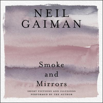 Smoke and Mirrors: Short Fictions and Illusions Audiobook, by Neil Gaiman