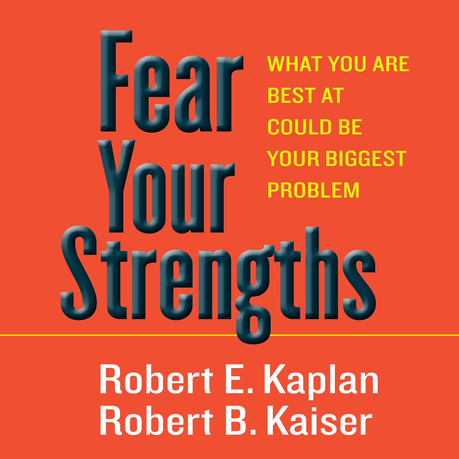 Printable Fear Your Strengths: What You Are Best at Could Be Your Biggest Problem Audiobook Cover Art