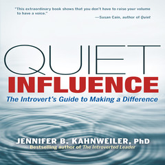 Quiet Influence: The Introverts Guide to Making a Difference Audiobook, by Jennifer Kahnweiler