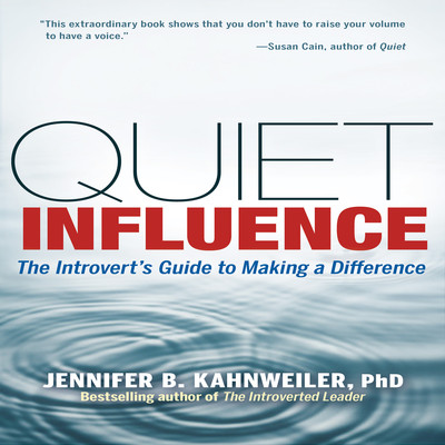 Quiet Influence: The Introverts Guide to Making a Difference Audiobook, by