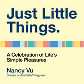 Just Little Things: A Celebration of Life's Simple Pleasures, by Nancy Vu