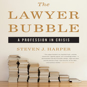 The Lawyer Bubble: A Profession in Crisis Audiobook, by Steven J. Harper