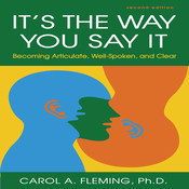 It's the Way You Say It: Becoming Articulate, Well-spoken, and Clear, by Carol A. Fleming, Carole A. Fleming
