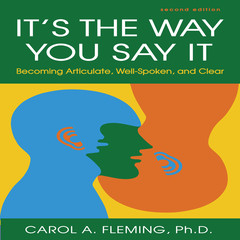 Its the Way You Say It: Becoming Articulate, Well-spoken, and Clear Audiobook, by Carol A. Fleming, Carole A. Fleming