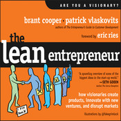 The Lean Entrepreneur: How Visionaries Create Products, Innovate with New Ventures, and Disrupt Markets, by Brant Cooper, Patrick Vlaskovits