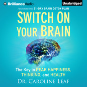 Switch on Your Brain: The Key to Peak Happiness, Thinking, and Health Audiobook, by Caroline Leaf