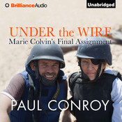 Under the Wire: Marie Colvins Final Assignment Audiobook, by Paul Conroy