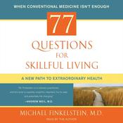 77 Questions for Skillful Living: A New Path to Extraordinary Health, by Michael Finkelstein