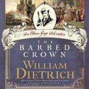 The Barbed Crown: A Novel, by William Dietrich