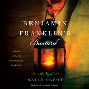 Benjamin Franklins Bastard: A Novel Audiobook, by Sally Cabot