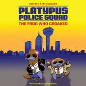 Platypus Police Squad: The Frog Who Croaked Audiobook, by Jarrett J. Krosoczka