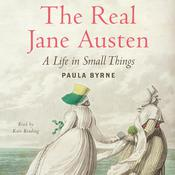 The Real Jane Austen: A Life in Small Things Audiobook, by Paula Byrne