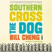 Southern Cross the Dog: A Novel, by Bill Cheng
