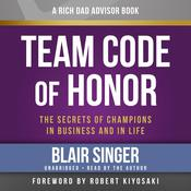 Rich Dad Advisors: Team Code of Honor: The Secrets of Champions in Business and in Life Audiobook, by Blair Singer