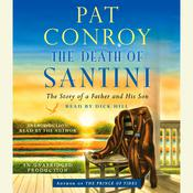 The Death of Santini: The Story of a Father and His Son Audiobook, by Pat Conroy