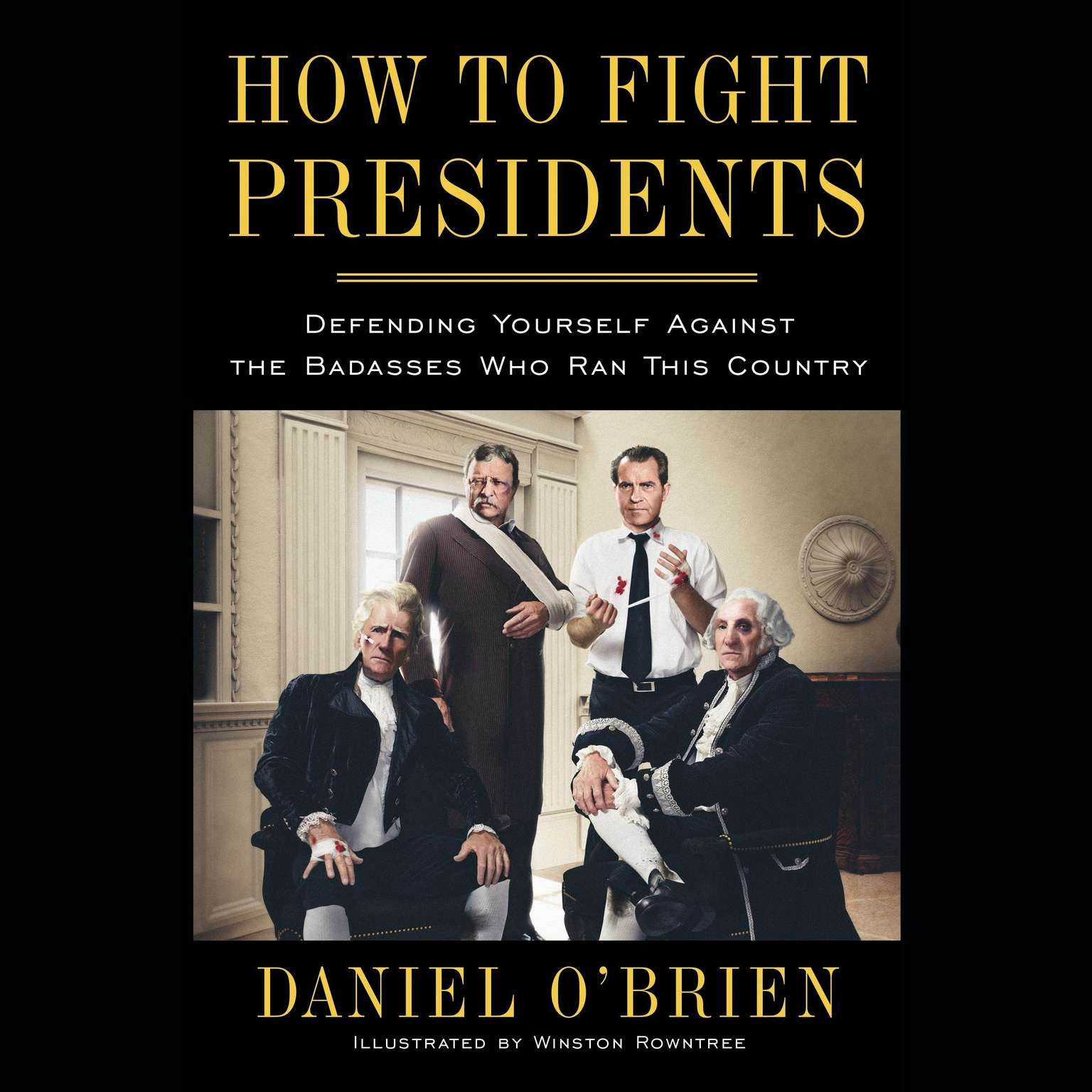 Printable How to Fight Presidents: Defending Yourself Against the Badasses Who Ran This Country Audiobook Cover Art