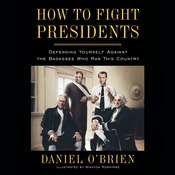 How to Fight Presidents: Defending Yourself Against the Badasses Who Ran This Country, by Daniel O'Brien, Daniel O'Brien