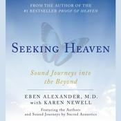 Seeking Heaven: Sound Journeys into the Beyond, by Eben Alexander