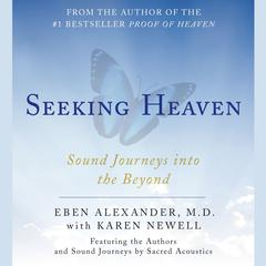 Seeking Heaven: Sound Journeys into the Beyond Audiobook, by Eben Alexander