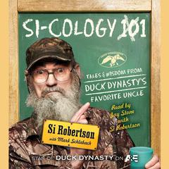 Si-cology 1: Tales and Wisdom from Duck Dynastys Favorite Uncle Audiobook, by Si Robertson
