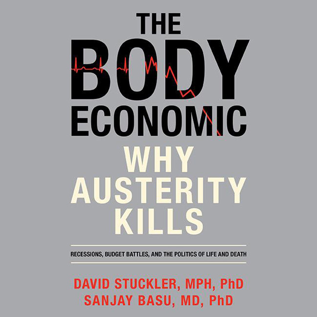 Printable The Body Economic: Why Austerity Kills Audiobook Cover Art