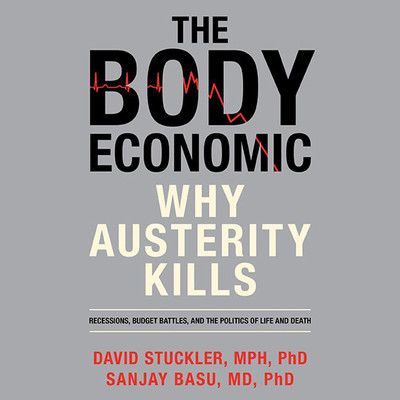 The Body Economic: Why Austerity Kills Audiobook, by David Stuckler