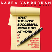 What the Most Successful People Do at Work: A Short Guide to Making Over Your Career, by Laura Vanderkam