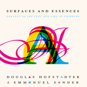 Surfaces and Essences: Analogy as the Fuel and Fire of Thinking, by Douglas Hofstadter, Emmanuel Sander