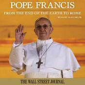 Pope Francis: From the End of the Earth to Rome Audiobook, by The Staff of The Wall Street Journal