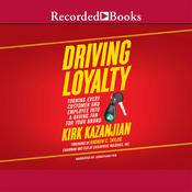 Driving Loyalty: Turning Every Customer and Employee Into a Raving Fan for Your Brand, by Kirk Kazanjian