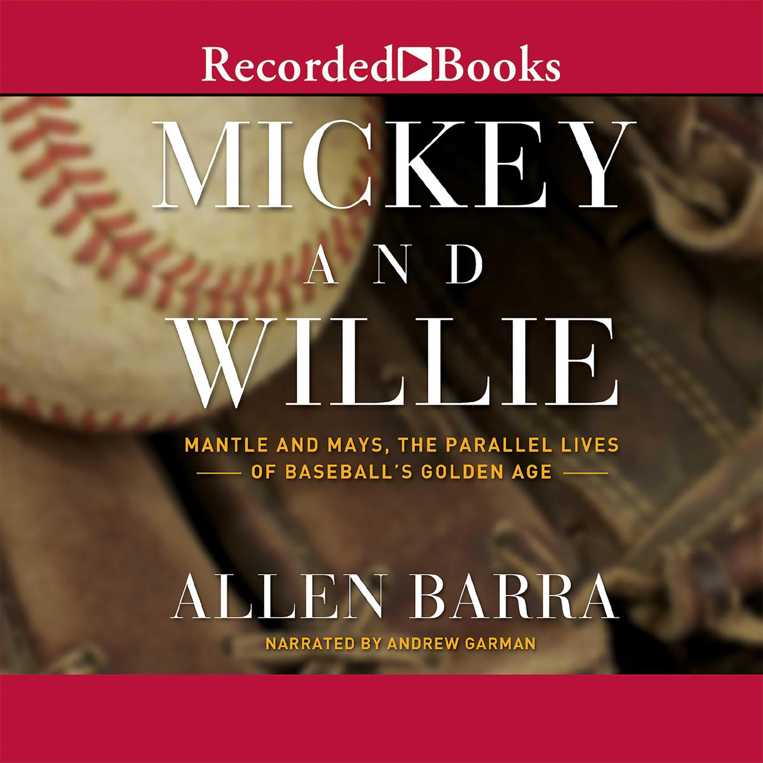 Printable Mickey and Willie: Mantle and Mays, The Parallel Lives of Baseball's Golden Age Audiobook Cover Art