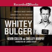 Whitey Bulger: America's Most Wanted Gangster and the Manhunt That Brought Him to Justice Audiobook, by Kevin Cullen, Shelley Murphy